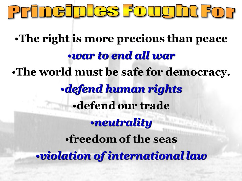 The right is more precious than peace war to end all warwar to end all war The world must be safe for democracy.