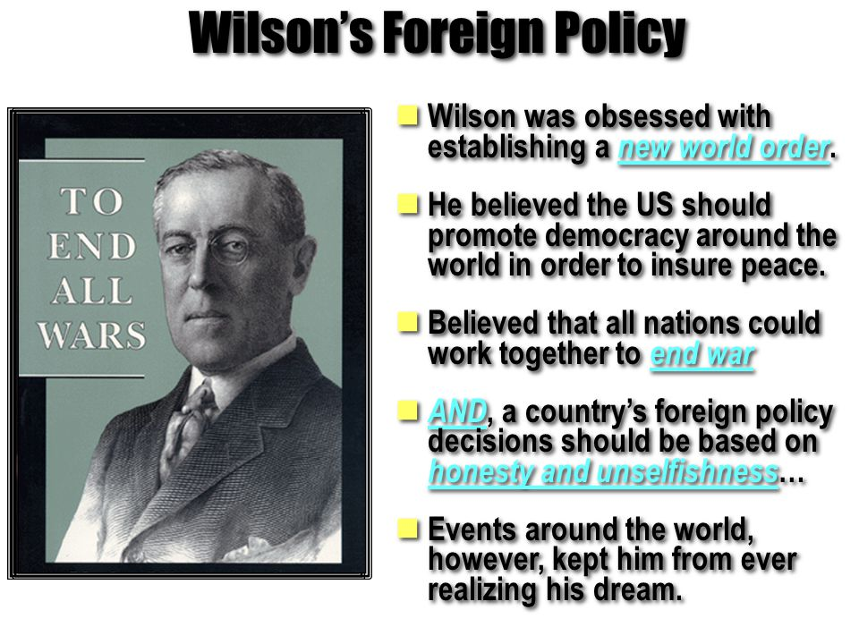 Wilson's Foreign Policy Wilson was obsessed with establishing a new world order.