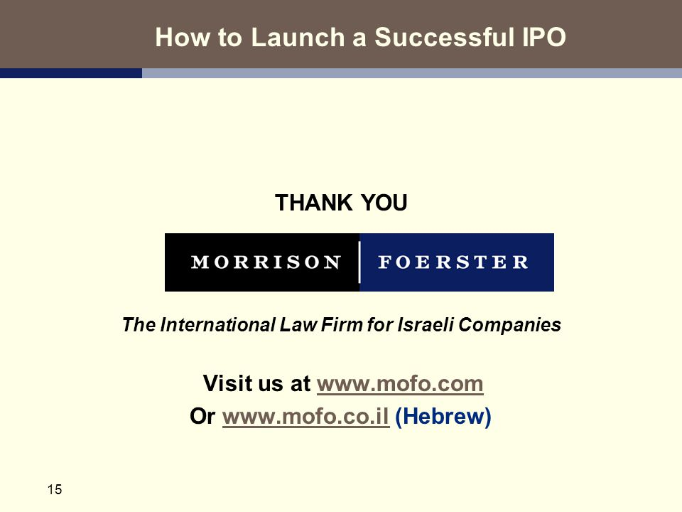 15 THANK YOU The International Law Firm for Israeli Companies Visit us at www.mofo.comwww.mofo.com Or www.mofo.co.il (Hebrew)www.mofo.co.il How to Lau
