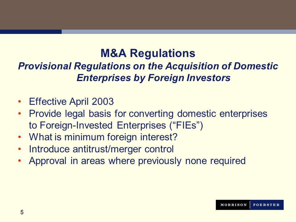 5 M&A Regulations Provisional Regulations on the Acquisition of Domestic Enterprises by Foreign Investors Effective April 2003 Provide legal basis for