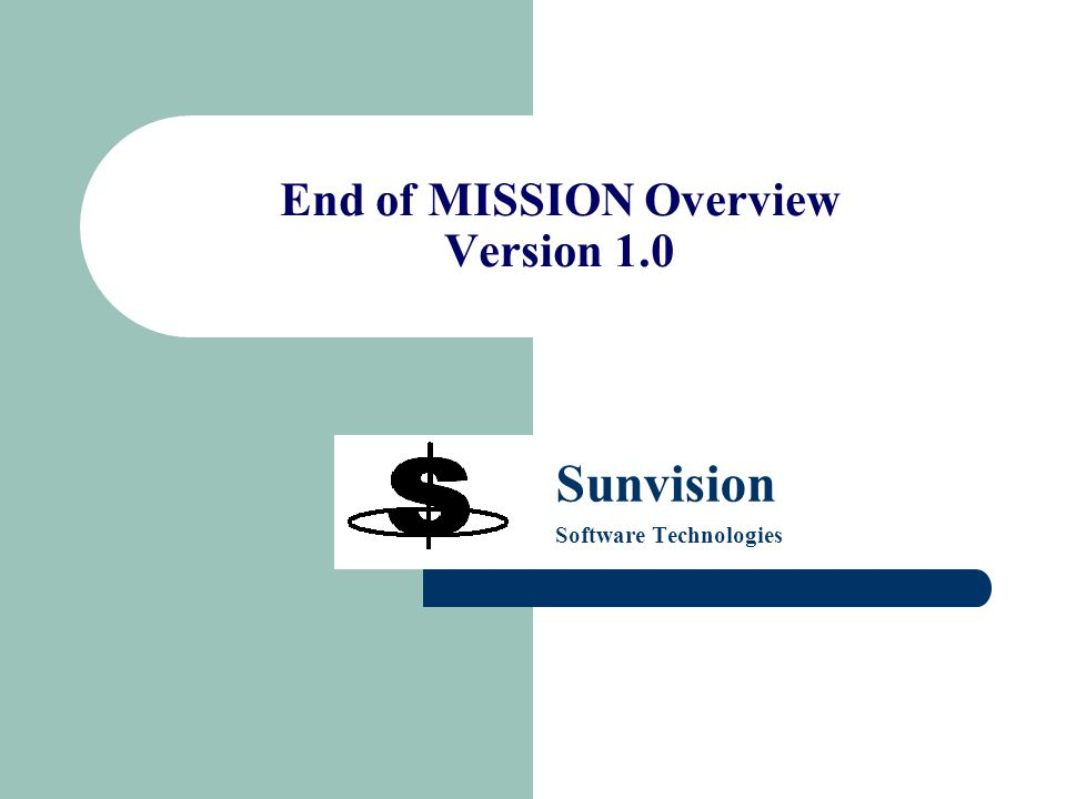 End of MISSION Overview Version 1.0 Sunvision Software Technologies
