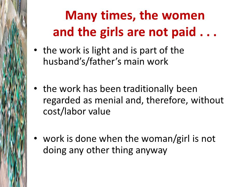 Many times, the women and the girls are not paid...