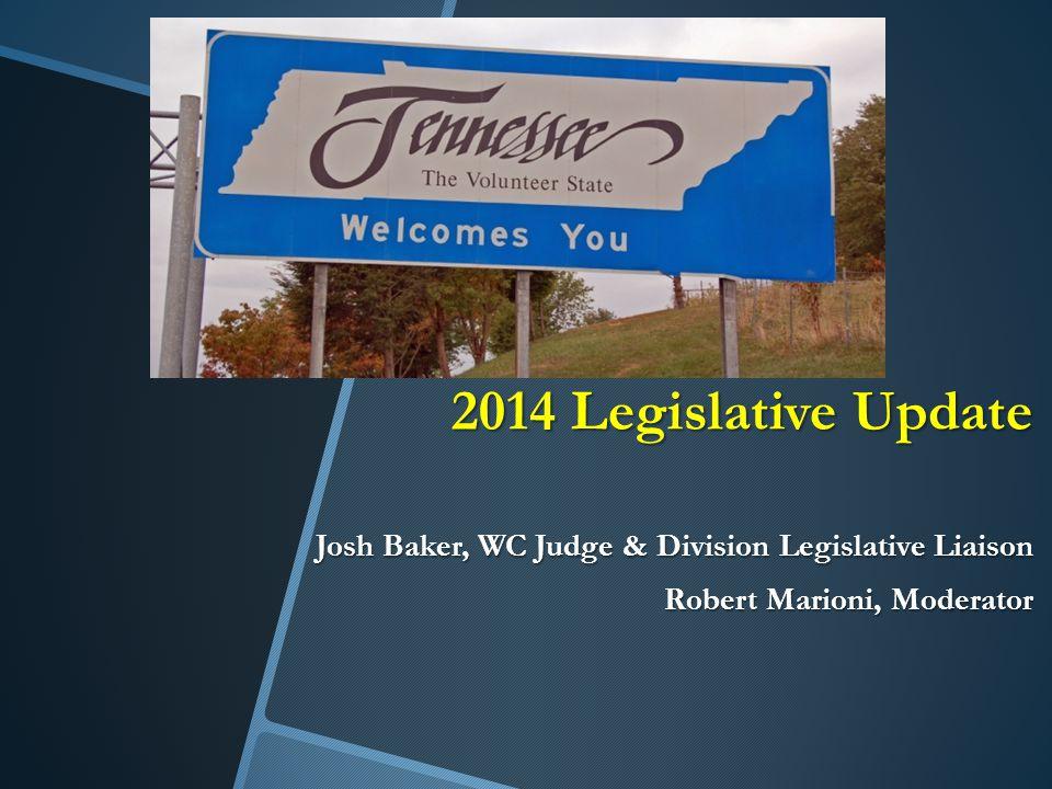 2014 Legislative Update Josh Baker, WC Judge & Division Legislative Liaison Robert Marioni, Moderator