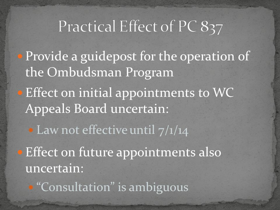 Provide a guidepost for the operation of the Ombudsman Program Effect on initial appointments to WC Appeals Board uncertain: Law not effective until 7/1/14 Effect on future appointments also uncertain: Consultation is ambiguous