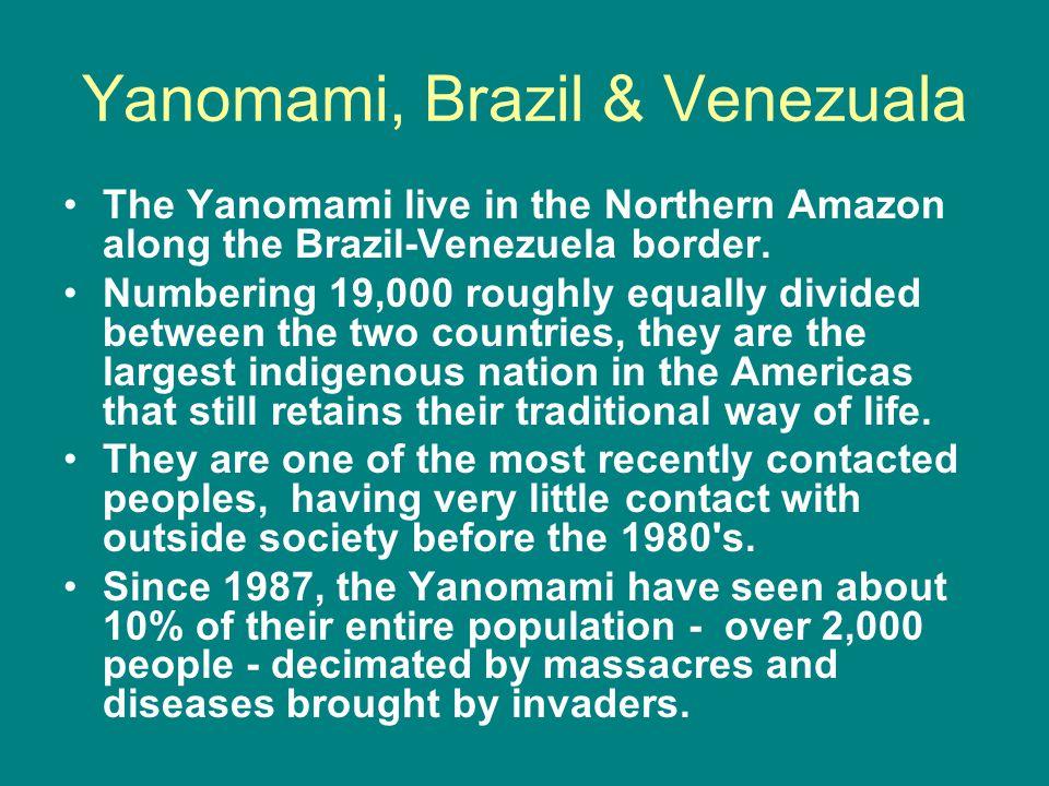 Yanomami, Brazil & Venezuala The Yanomami live in the Northern Amazon along the Brazil-Venezuela border.