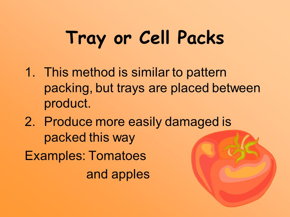 Tray or Cell Packs 1.This method is similar to pattern packing, but trays are placed between product.