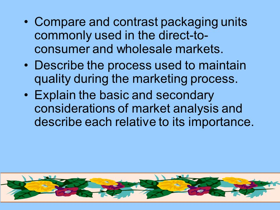 Compare and contrast packaging units commonly used in the direct-to- consumer and wholesale markets. Describe the process used to maintain quality dur