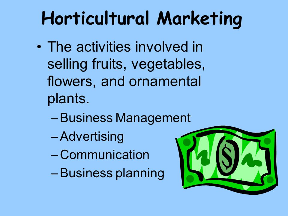 Horticultural Marketing The activities involved in selling fruits, vegetables, flowers, and ornamental plants.