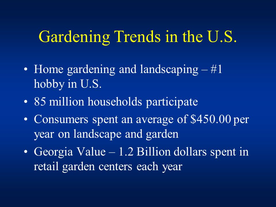 Gardening Trends in the U.S. Home gardening and landscaping – #1 hobby in U.S.