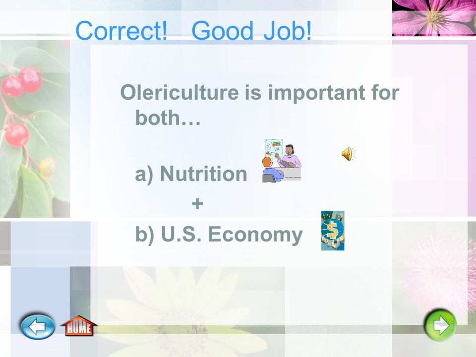 Answer the next question: Why is Olericulture important? a) NutritionNutrition b) U.S. EconomyU.S. Economy c) a + ba + b