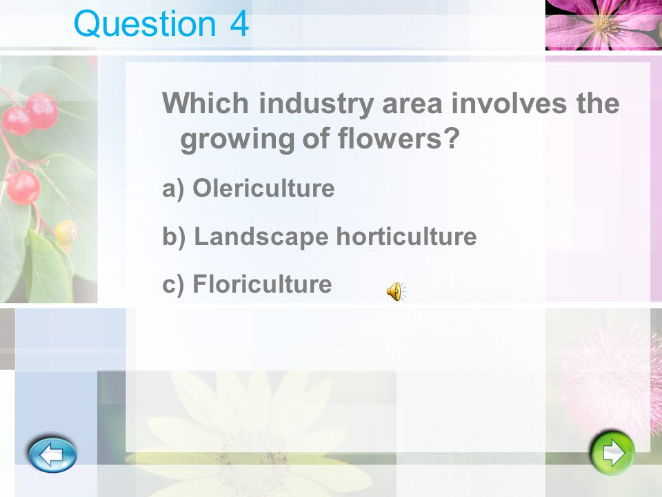 Question 3 Which horticulture degree requires 4 years at a university? a)Associate b)Bachelor c)Master d)Doctor