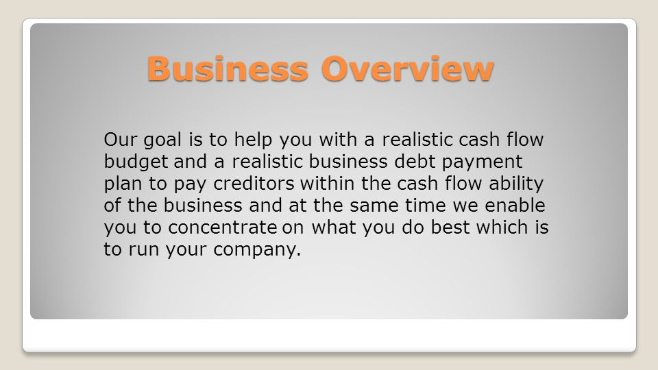 Business Overview Here s why some business owners come to us for help: They want to increase the business cash flow to improve the viability of the business.