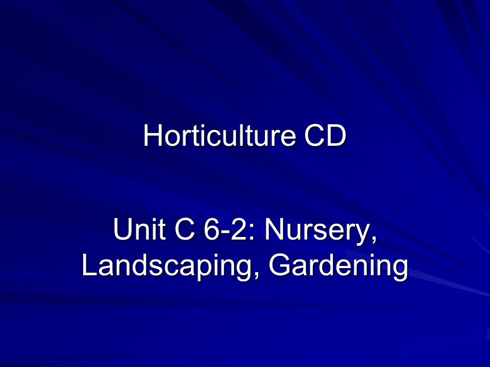 Horticulture CD Unit C 6-2: Nursery, Landscaping, Gardening