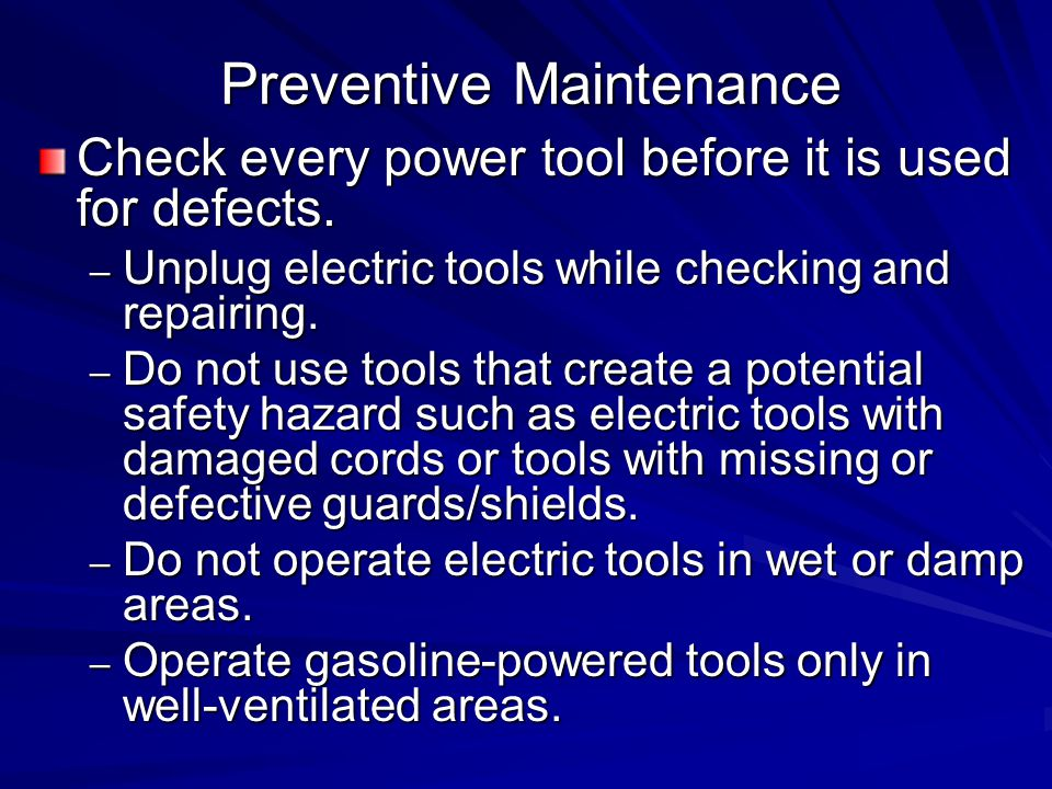 Preventive Maintenance Check every power tool before it is used for defects.