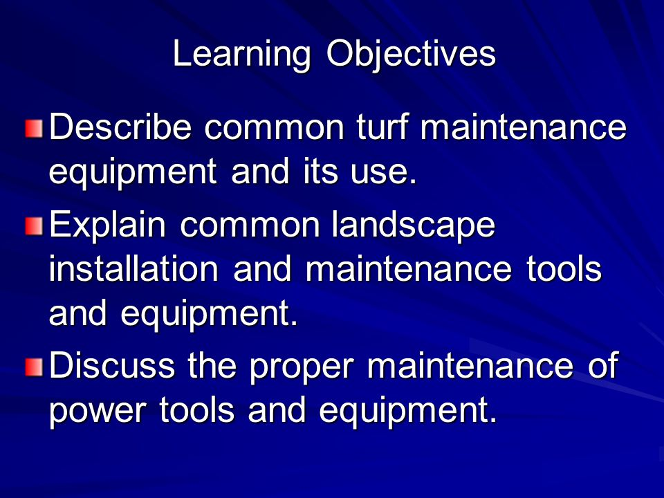 Learning Objectives Describe common turf maintenance equipment and its use.