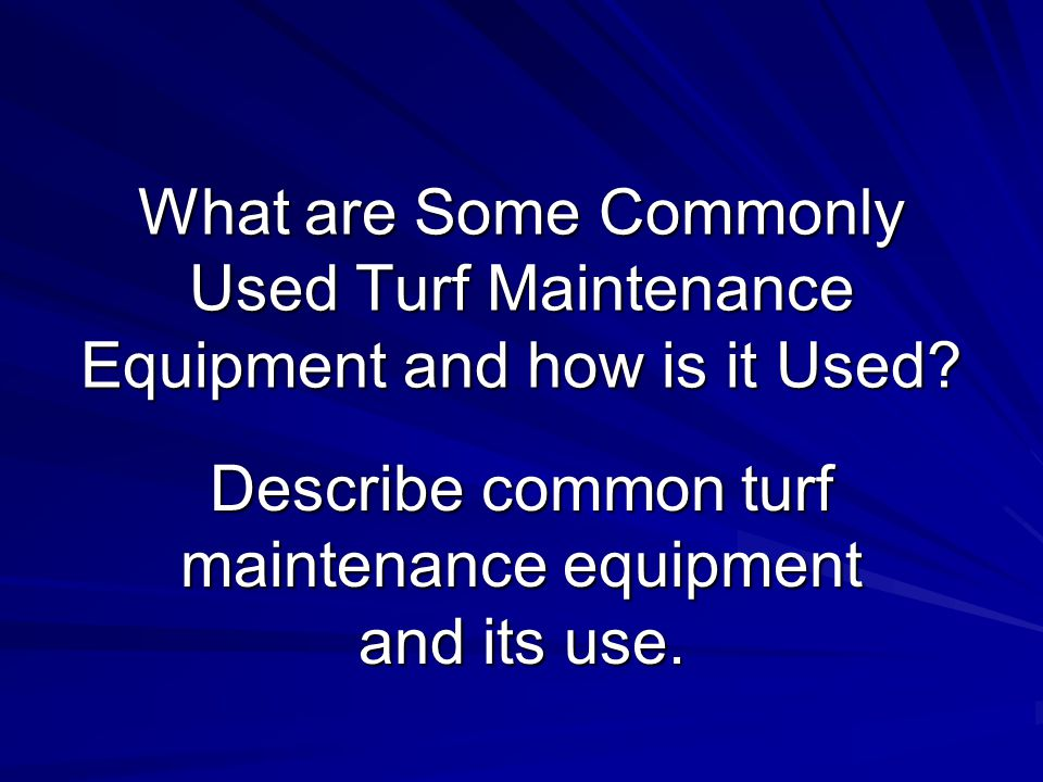 What are Some Commonly Used Turf Maintenance Equipment and how is it Used.