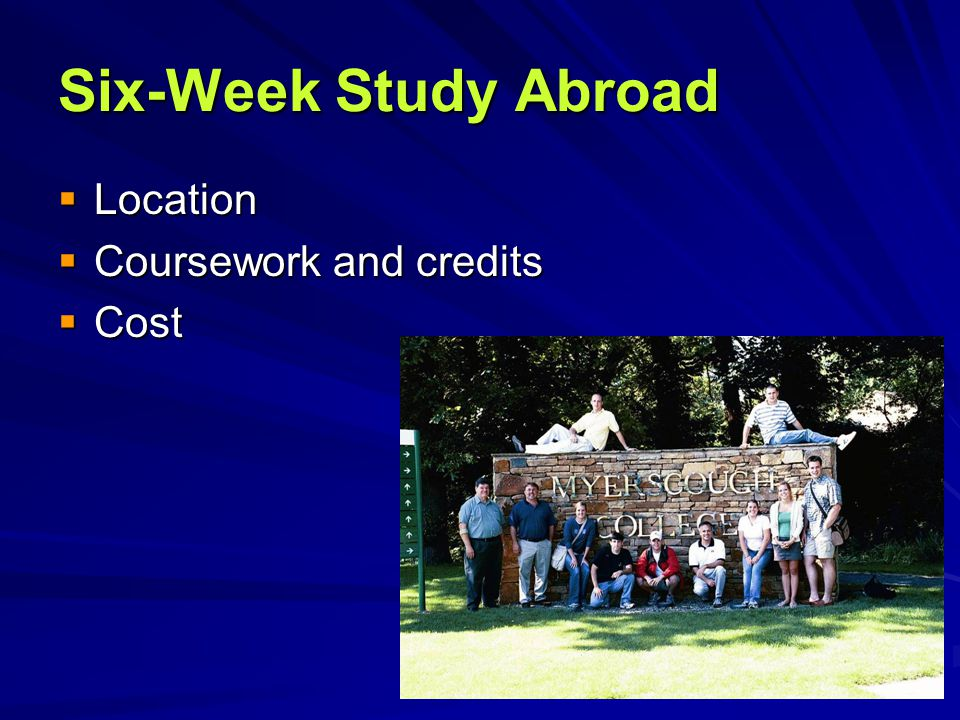 Six-Week Study Abroad  Location  Coursework and credits  Cost