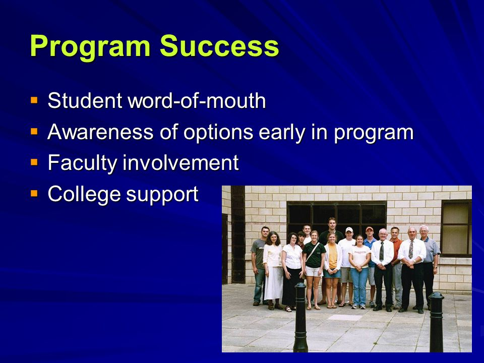 Program Success  Student word-of-mouth  Awareness of options early in program  Faculty involvement  College support