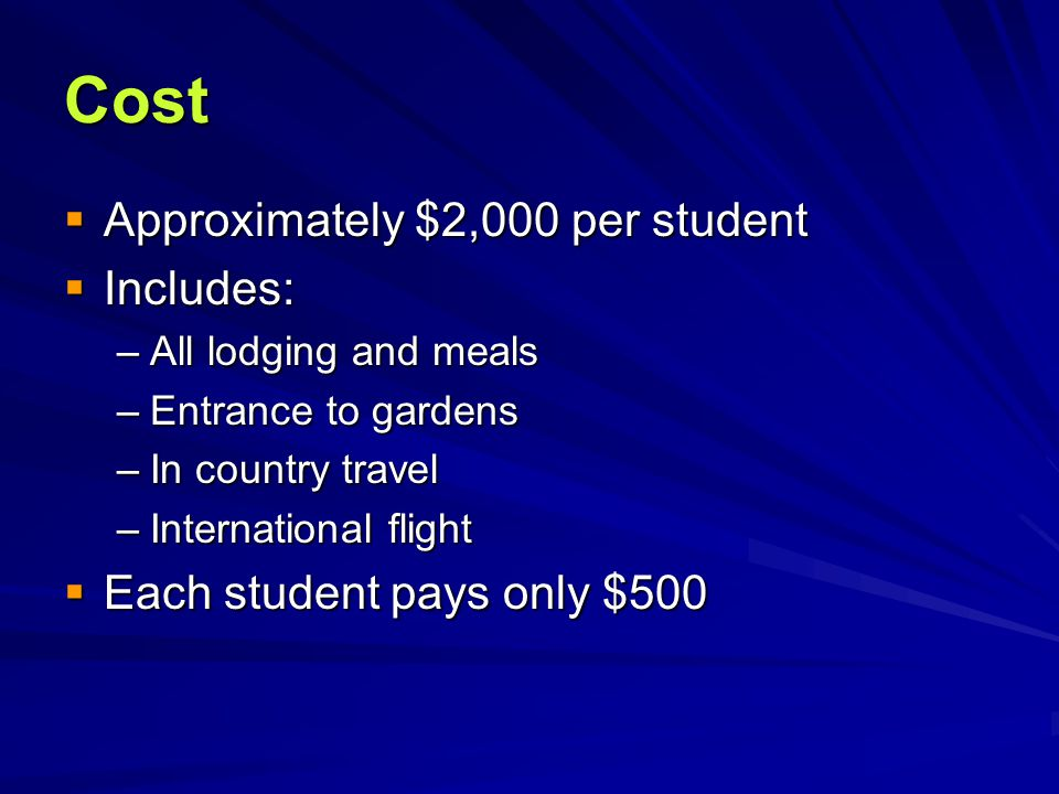 Cost  Approximately $2,000 per student  Includes: –All lodging and meals –Entrance to gardens –In country travel –International flight  Each studen