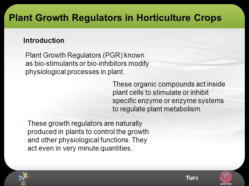 Plant Growth Regulators in Horticulture Crops Plant Growth Regulators (PGR) known as bio-stimulants or bio-inhibitors modify physiological processes i