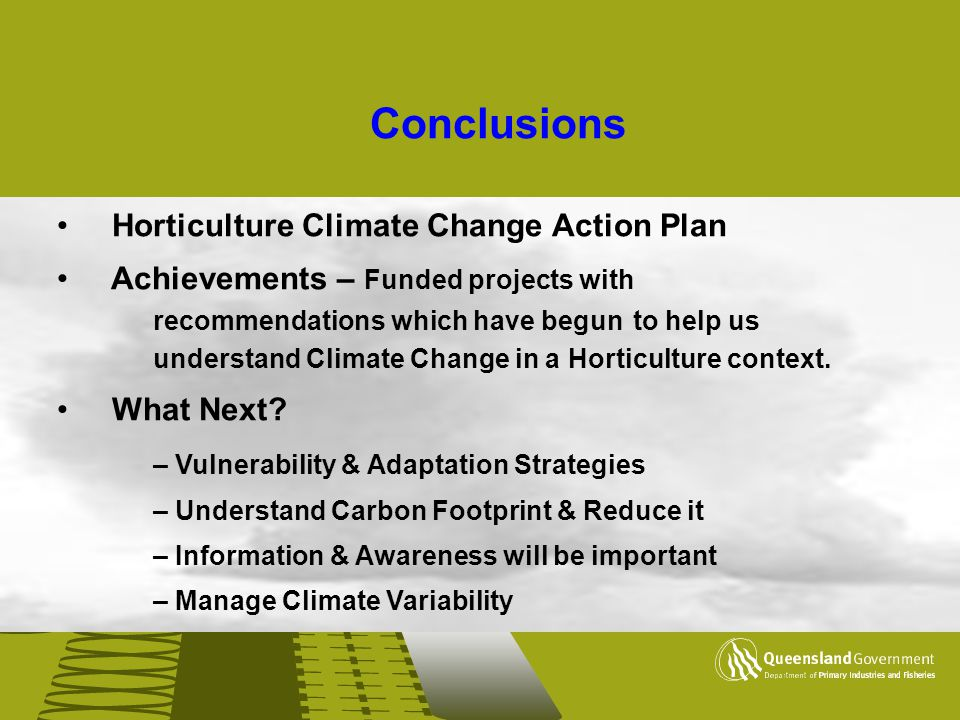 Conclusions Horticulture Climate Change Action Plan Achievements – Funded projects with recommendations which have begun to help us understand Climate