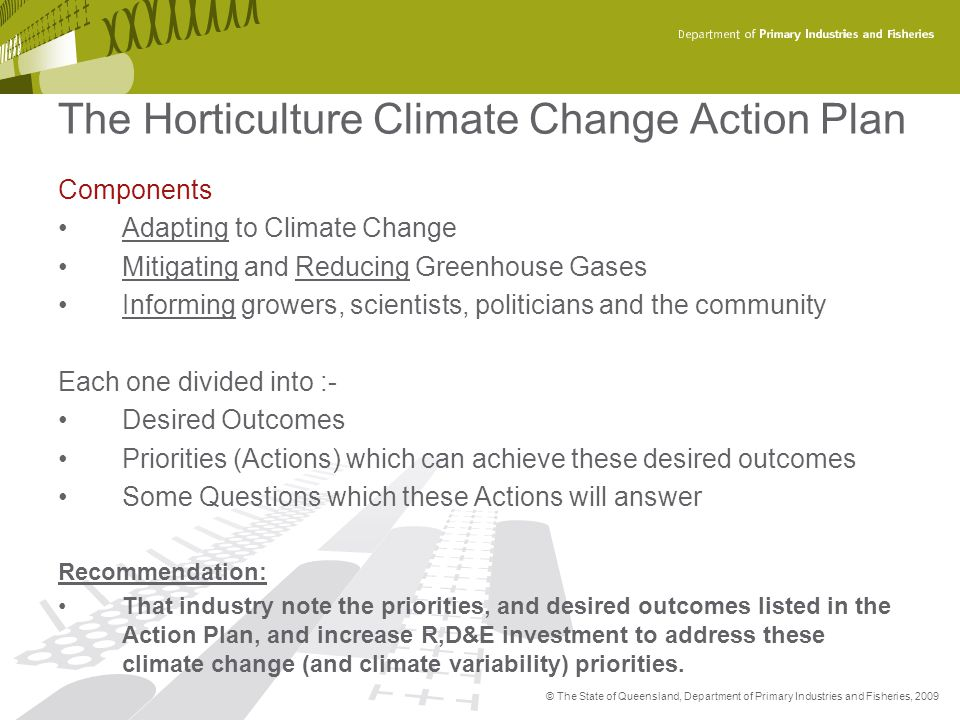 © The State of Queensland, Department of Primary Industries and Fisheries, 2009 The Horticulture Climate Change Action Plan Components Adapting to Cli
