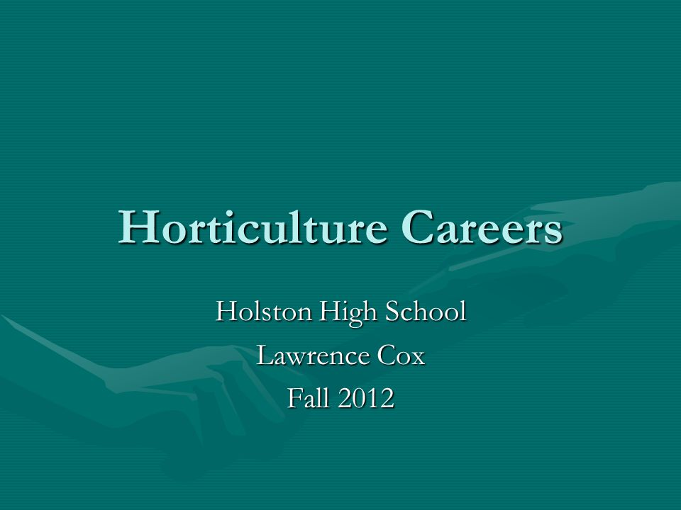 Horticulture Careers Holston High School Lawrence Cox Fall 2012