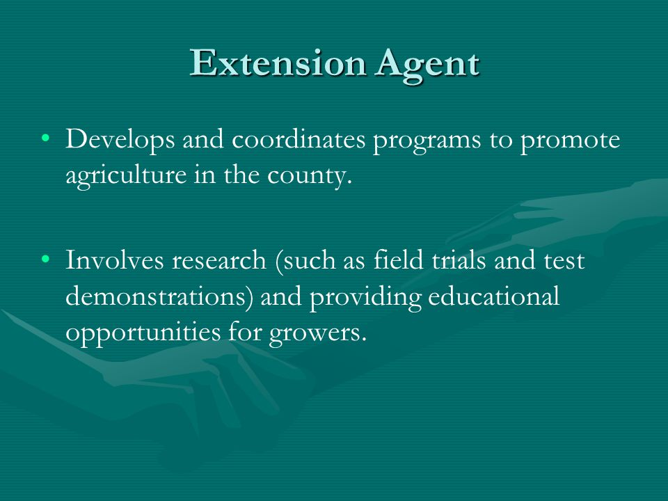 Extension Agent Develops and coordinates programs to promote agriculture in the county.