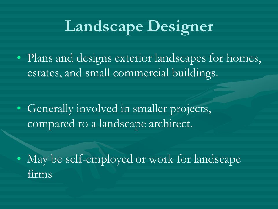 Landscape Designer Plans and designs exterior landscapes for homes, estates, and small commercial buildings.