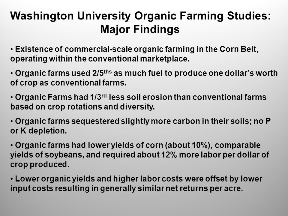 Washington University Organic Farming Studies: Major Findings Existence of commercial-scale organic farming in the Corn Belt, operating within the conventional marketplace.
