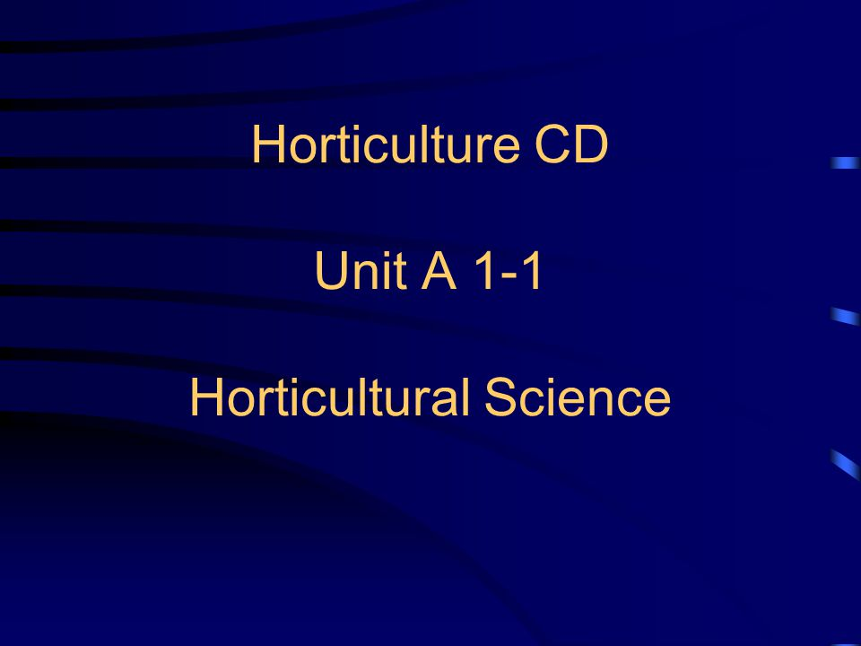 Horticulture CD Unit A 1-1 Horticultural Science