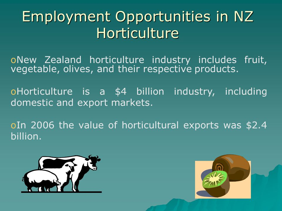 oNew Zealand horticulture industry includes fruit, vegetable, olives, and their respective products.