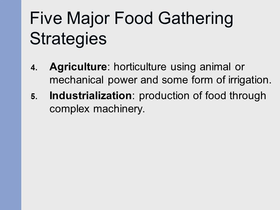 Five Major Food Gathering Strategies 4.