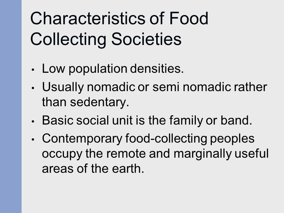 Characteristics of Food Collecting Societies Low population densities.
