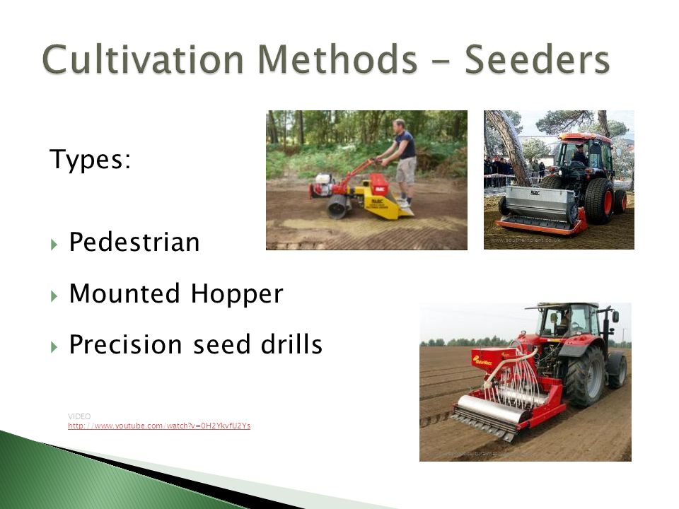 Types:  Pedestrian  Mounted Hopper  Precision seed drills www.usedhorticulturalmachinery.co.uk www.southernplant.co.uk VIDEO http://www.youtube.com/watch v=0H2YkvfU2Ys