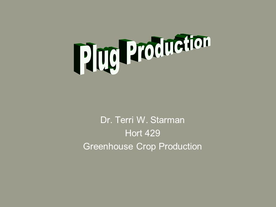 Dr. Terri W. Starman Hort 429 Greenhouse Crop Production