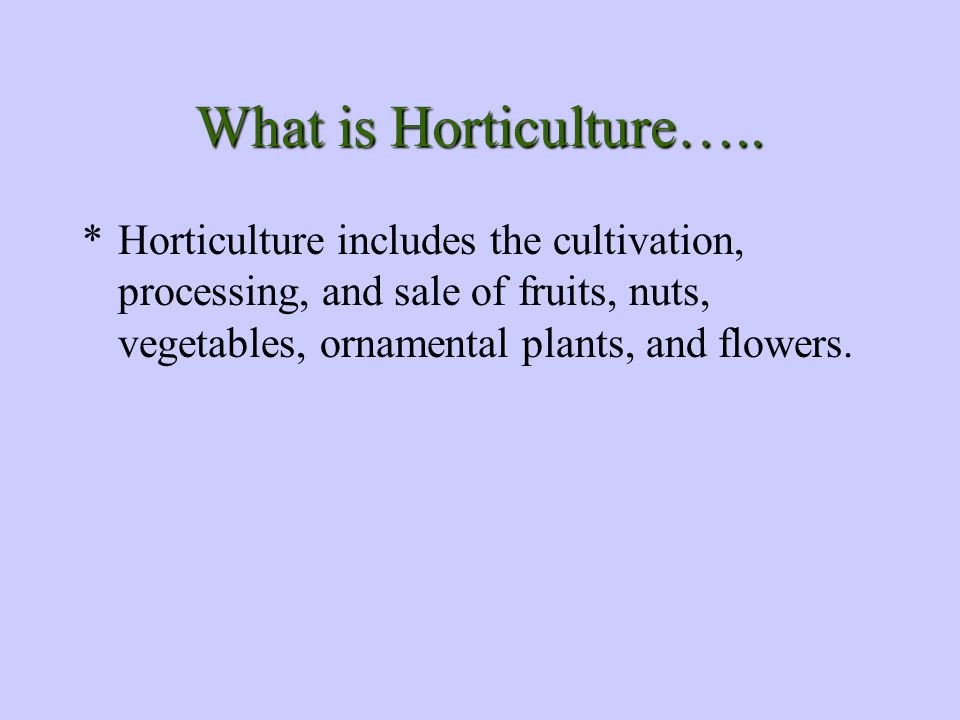What is Horticulture…..
