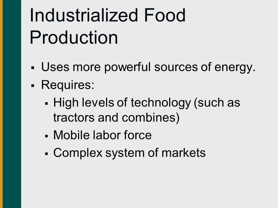 Industrialized Food Production  Uses more powerful sources of energy.