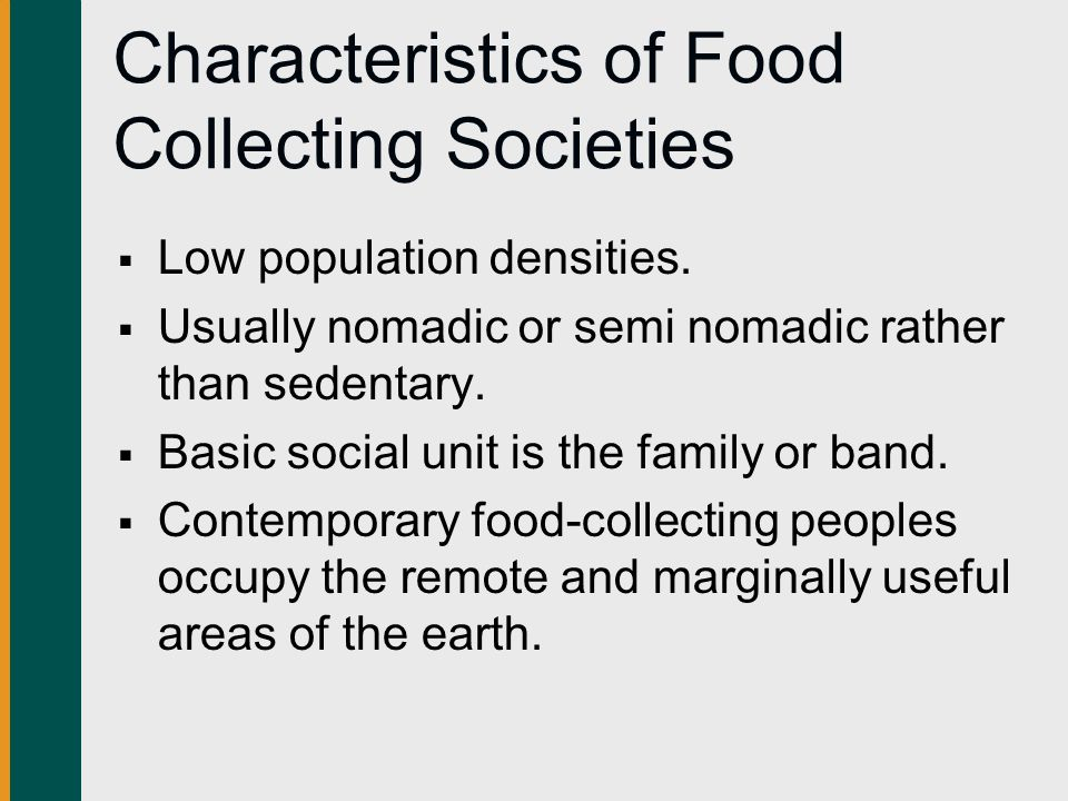 Characteristics of Food Collecting Societies  Low population densities.
