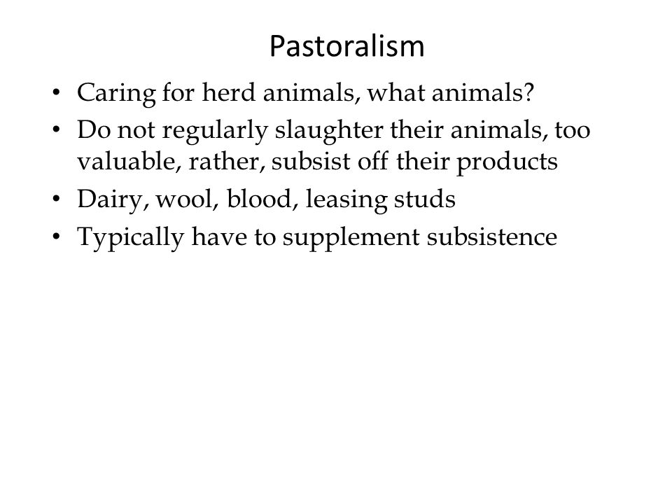 Pastoralism Caring for herd animals, what animals.