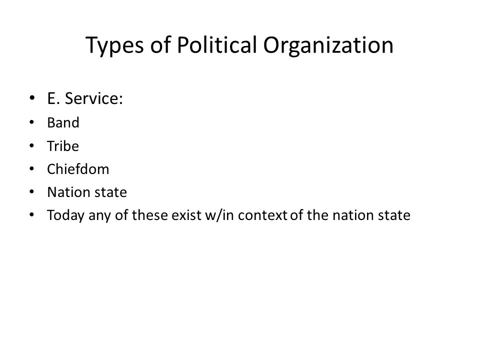 Types of Political Organization E.