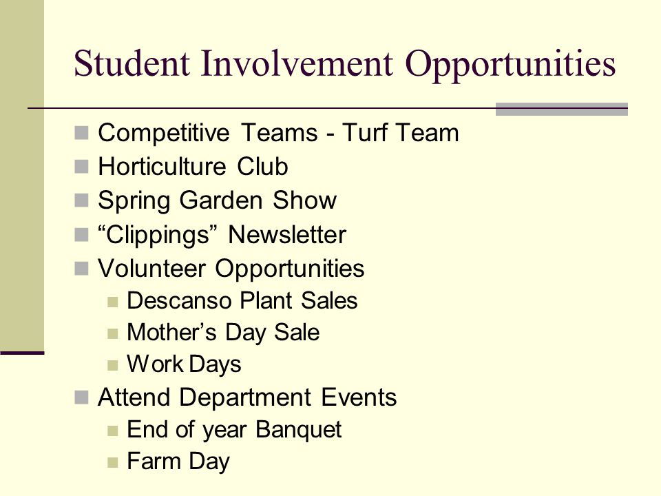 Student Involvement Opportunities Competitive Teams - Turf Team Horticulture Club Spring Garden Show Clippings Newsletter Volunteer Opportunities Descanso Plant Sales Mother's Day Sale Work Days Attend Department Events End of year Banquet Farm Day