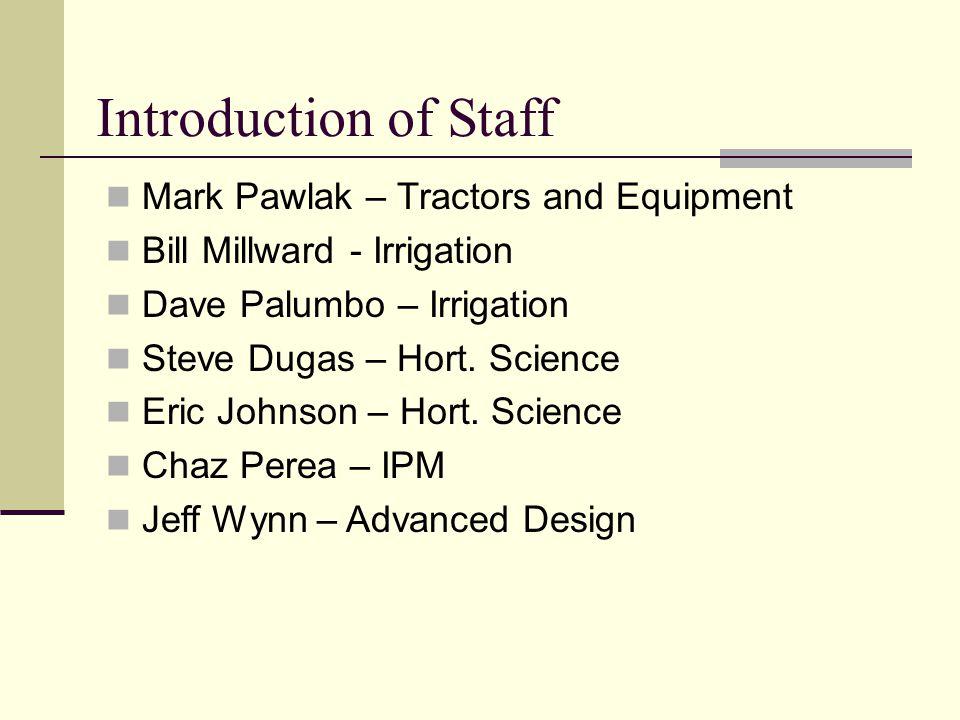 Introduction of Staff Mark Pawlak – Tractors and Equipment Bill Millward - Irrigation Dave Palumbo – Irrigation Steve Dugas – Hort.