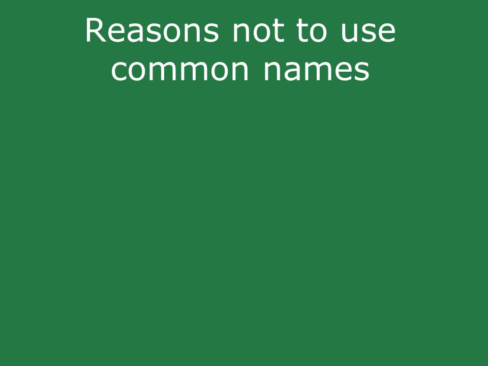 Reasons not to use common names