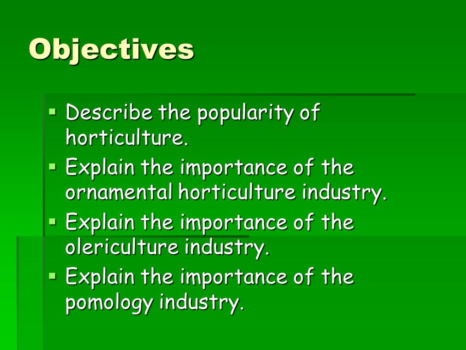 Objectives  Describe the popularity of horticulture.