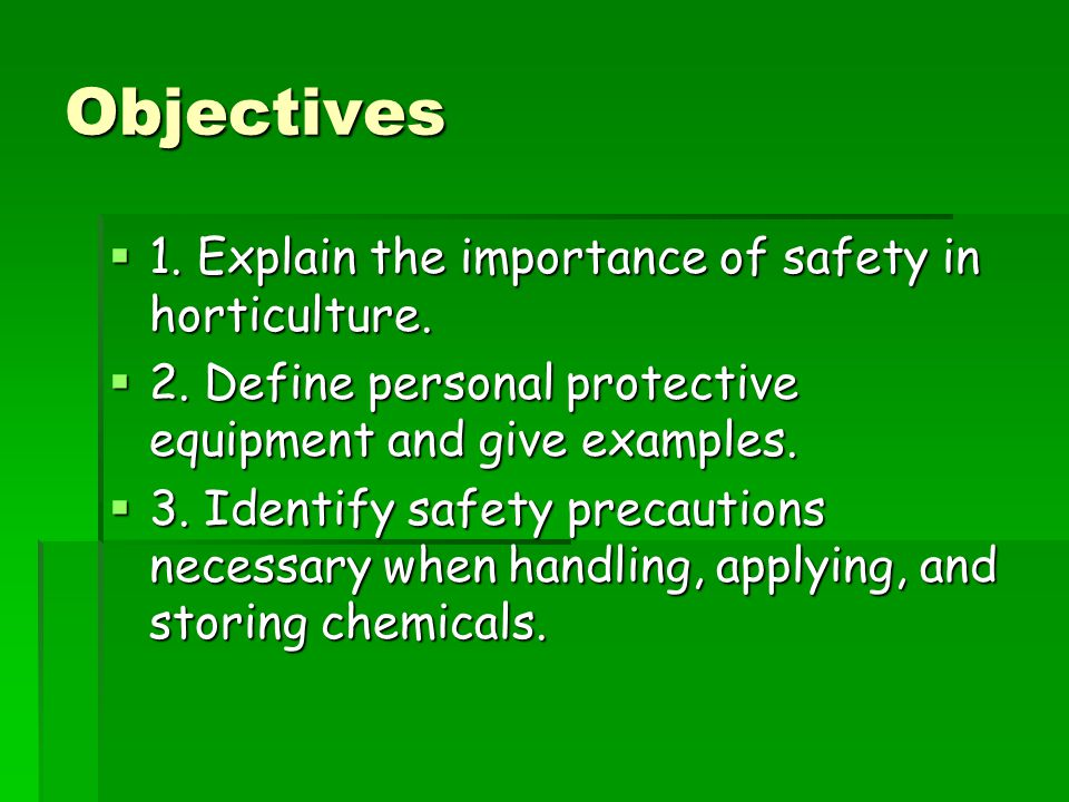 Objectives  1.Explain the importance of safety in horticulture.