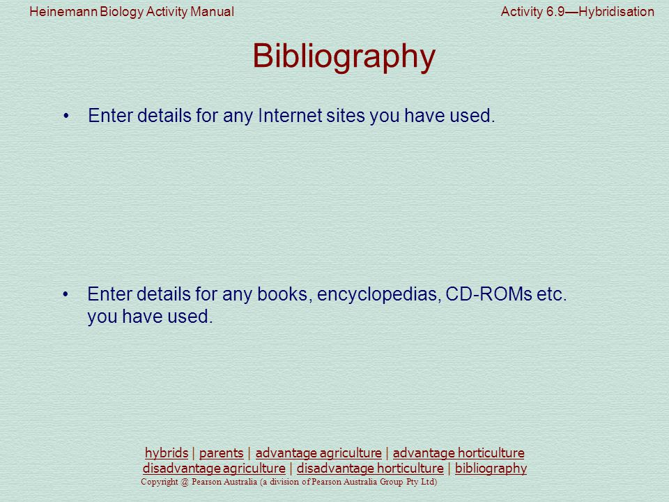 Heinemann Biology Activity Manual Activity 6.9—Hybridisation Copyright @ Pearson Australia (a division of Pearson Australia Group Pty Ltd) Enter details for any Internet sites you have used.