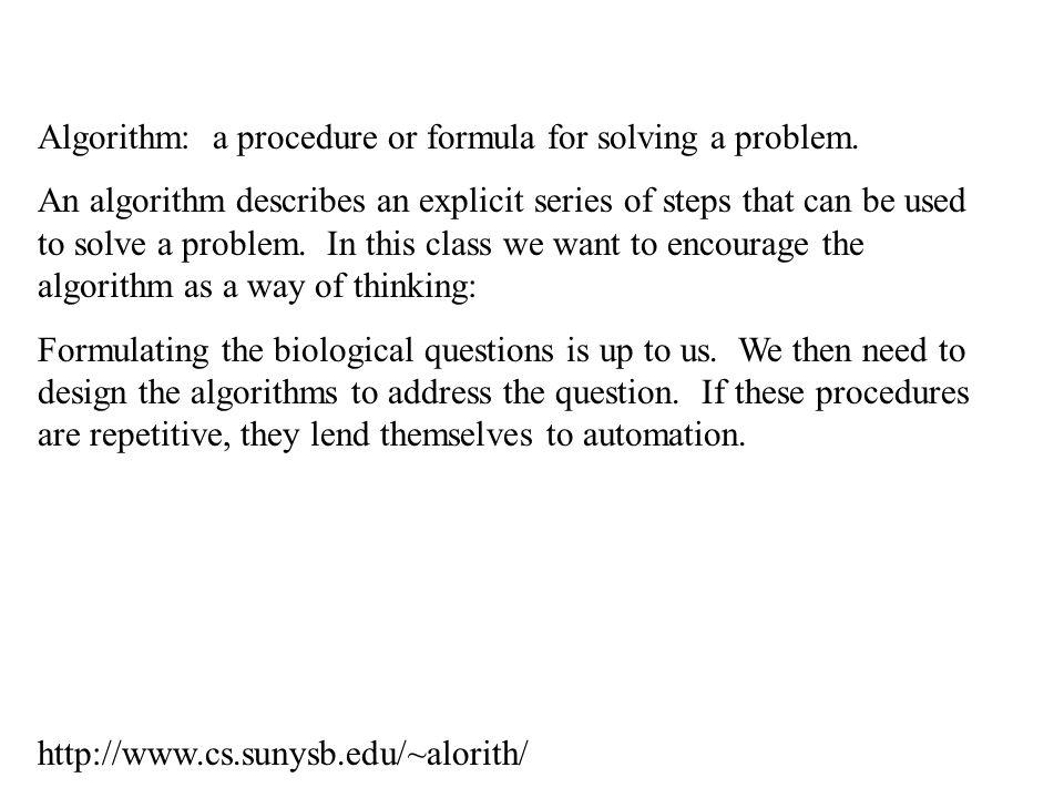 Algorithm: a procedure or formula for solving a problem.