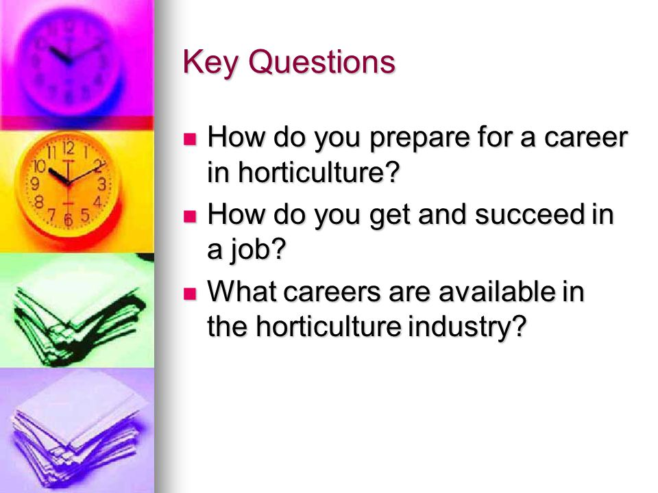 Key Questions How do you prepare for a career in horticulture.