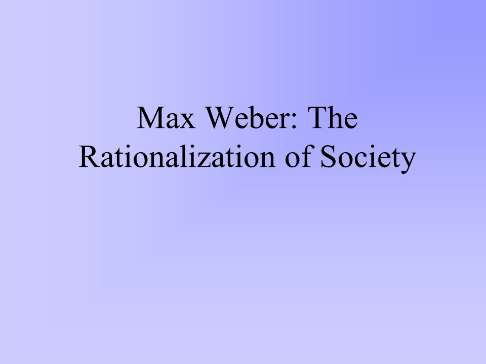 Max Weber: The Rationalization of Society
